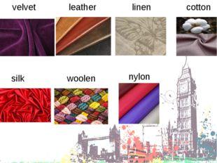 velvet leather linen cotton silk woolen nylon