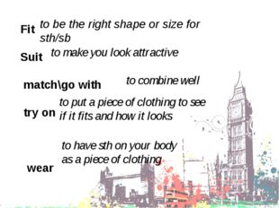 Fit Suit match\go with try on wear to be the right shape or size for sth/sb t