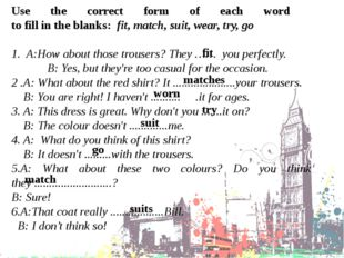 Use the correct form of each word to fill in the blanks: fit, match, suit, we