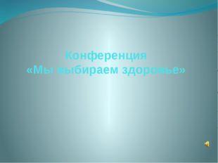 Конференция «Мы выбираем здоровье»