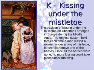 K – Kissing under the mistletoe The tradition of kissing under the mistletoe