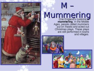 M – Mummering One England's customs is mummering. In the Middle Ages, people