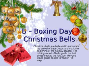 B – Boxing Day, Christmas Bells Christmas bells are believed to announce the