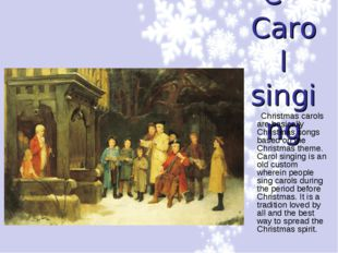 C –Carol singing Christmas carols are basically Christmas songs based on the