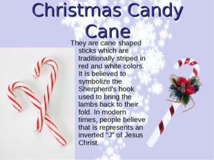 Christmas Candy Cane They are cane shaped sticks which are traditionally stri