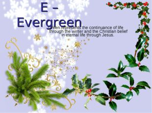 Green represents the continuance of life through the winter and the Christian