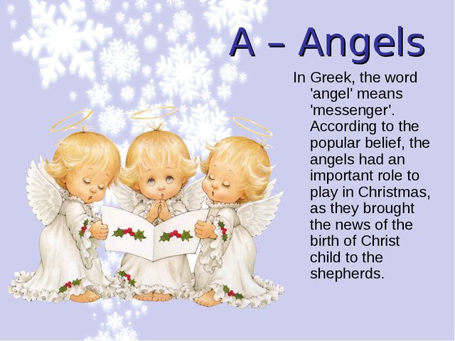 A – Angels In Greek, the word 'angel' means 'messenger'. According to the pop...