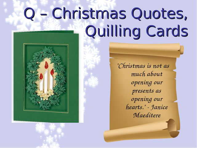 "Q – Christmas Quotes, Quilling Cards ""Christmas is not as much about opening..."