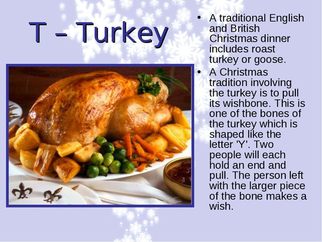 T – Turkey A traditional English and British Christmas dinner includes roast...