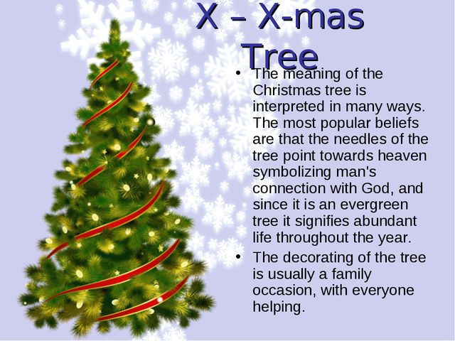 X – X-mas Tree The meaning of the Christmas tree is interpreted in many ways....