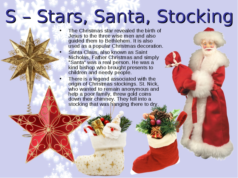S – Stars, Santa, Stocking The Christmas star revealed the birth of Jesus to...