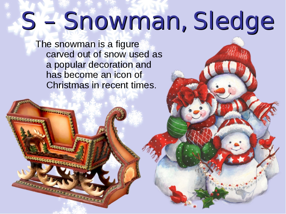S – Snowman, Sledge The snowman is a figure carved out of snow used as a popu...