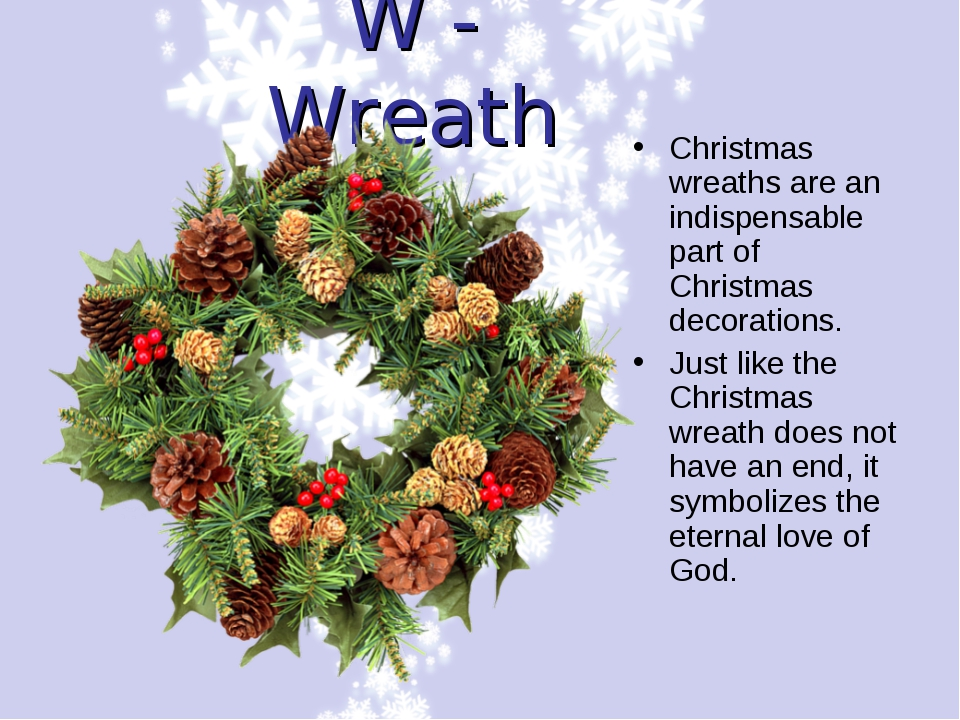W - Wreath Christmas wreaths are an indispensable part of Christmas decoratio...