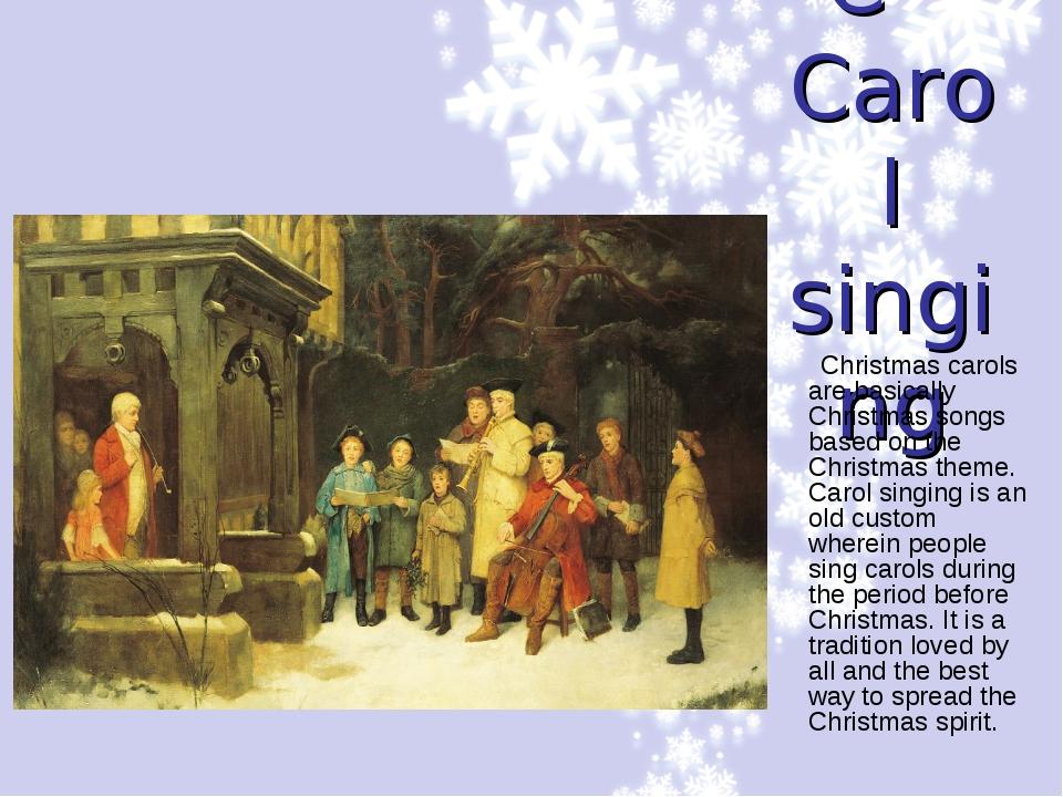 C –Carol singing Christmas carols are basically Christmas songs based on the...