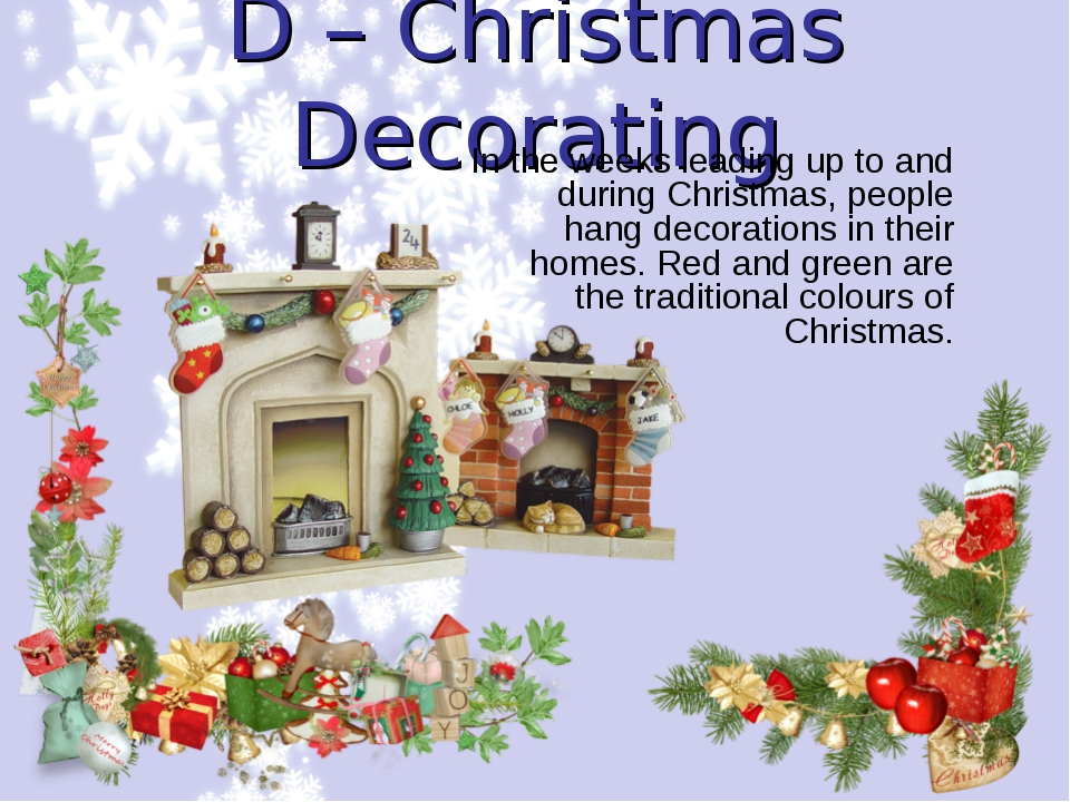 D – Christmas Decorating In the weeks leading up to and during Christmas, peo...