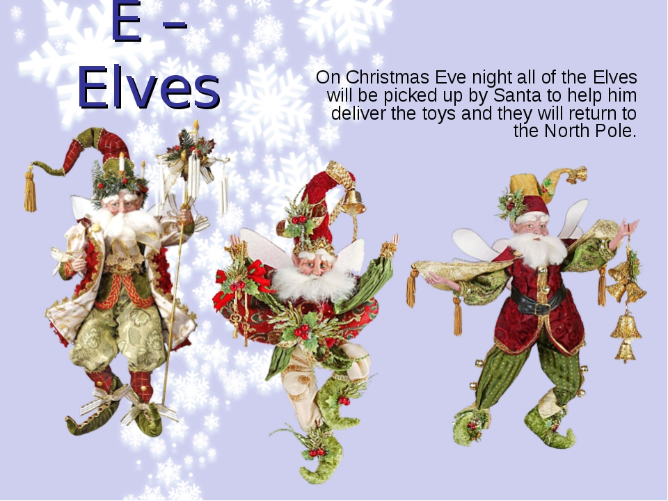 E – Elves On Christmas Eve night all of the Elves will be picked up by Santa...
