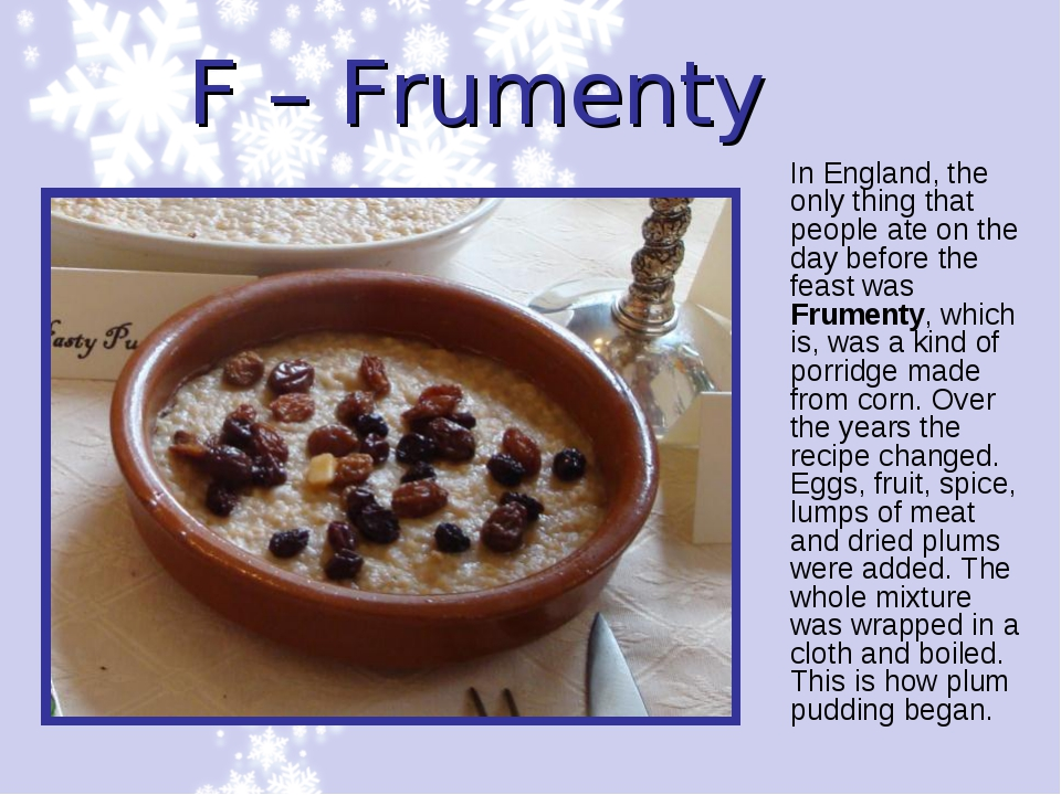 F – Frumenty In England, the only thing that people ate on the day before the...