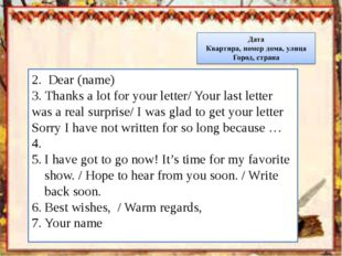 2. Dear (name) 3. Thanks a lot for your letter/ Your last letter was a real s
