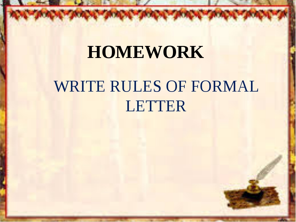 HOMEWORK WRITE RULES OF FORMAL LETTER