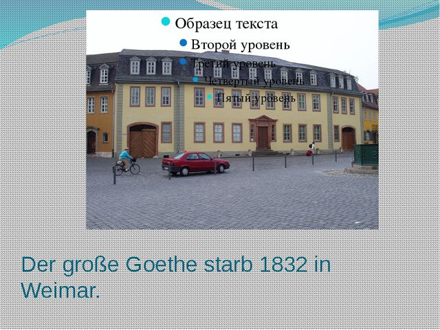 Der große Goethe starb 1832 in Weimar.