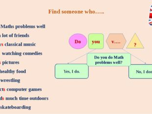 Find someone who….. does Maths problems well has a lot of friends enjoys clas