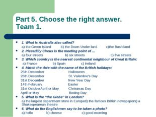 Part 5. Choose the right answer. Team 1. 1. What is Australia also called? a)