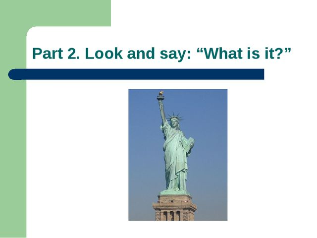 """Part 2. Look and say: """"What is it?"""""""