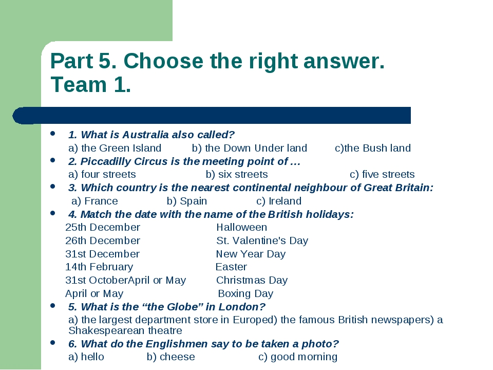 Part 5. Choose the right answer. Team 1. 1. What is Australia also called? a)...