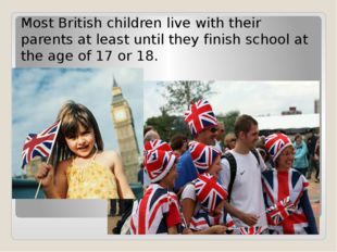 Most British children live with their parents at least until they finish scho