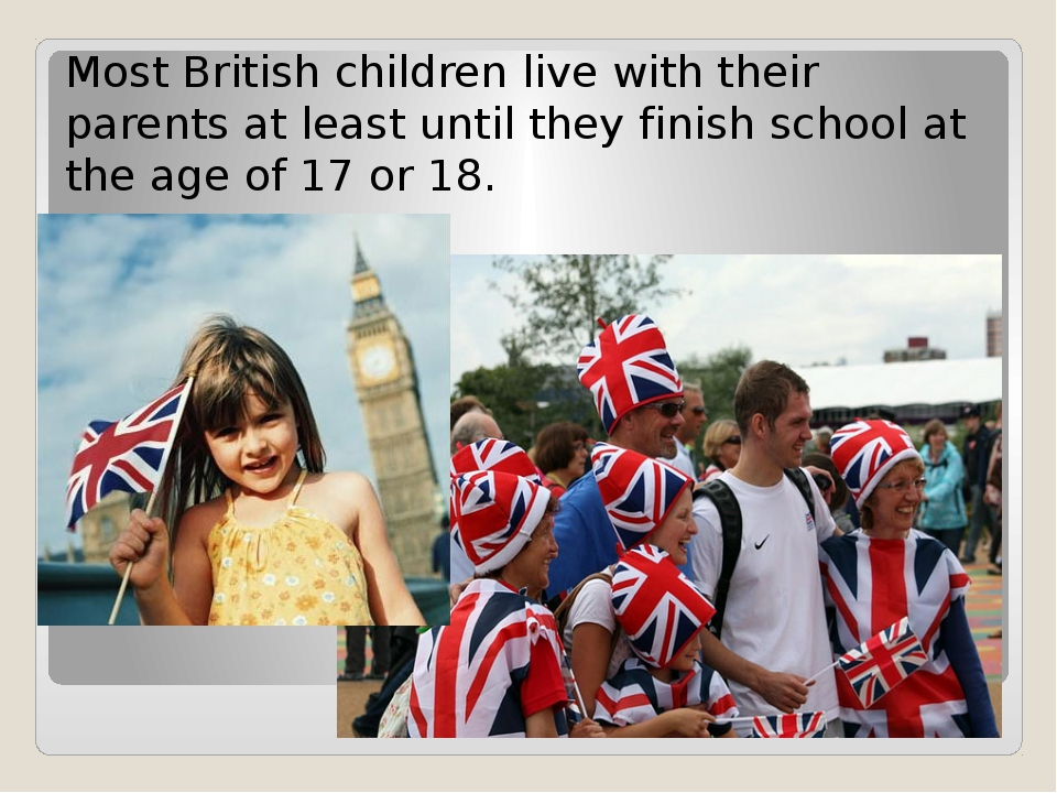 Most British children live with their parents at least until they finish scho...