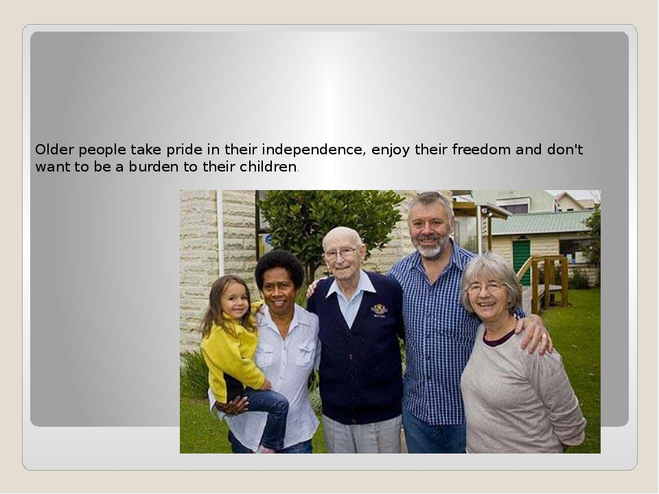 Older people take pride in their independence, enjoy their freedom and don't...