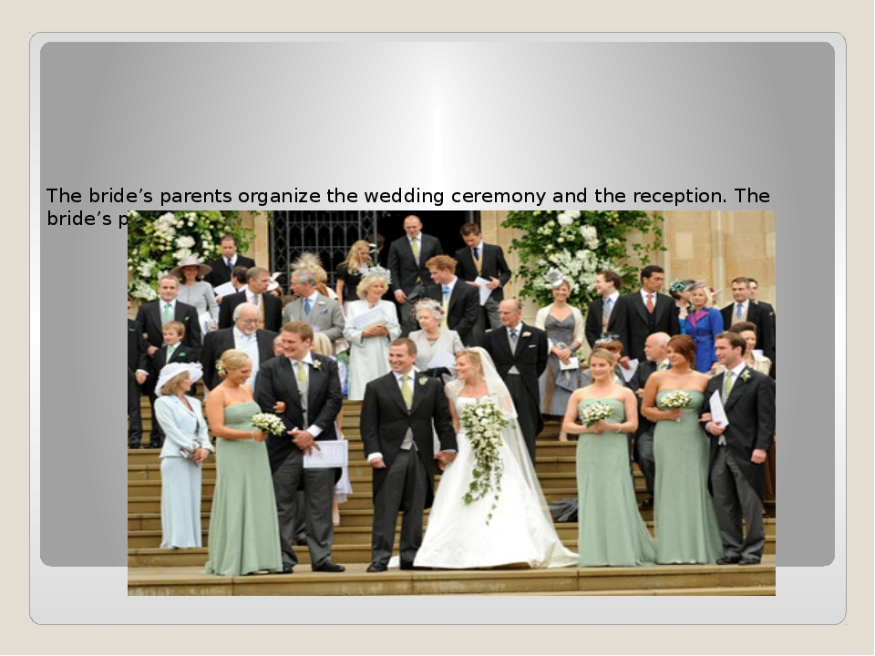 The bride's parents organize the wedding ceremony and the reception. The brid...