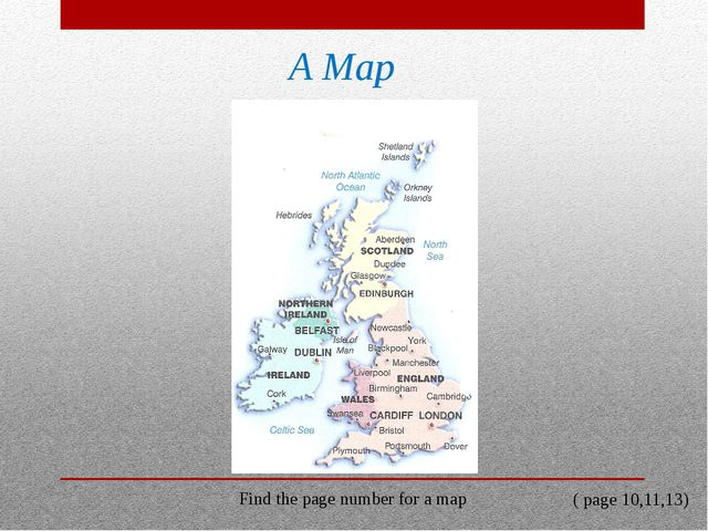 A Map Find the page number for a map ( page 10,11,13)