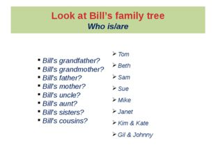 Look at Bill's family tree Who is/are Tom Beth Sam Sue Mike Janet Kim & Kate
