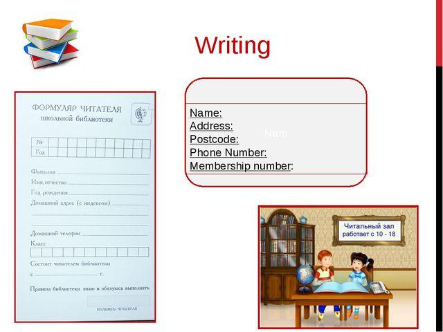Writing Nam Name: Address: Postcode: Phone Number: Membership number: