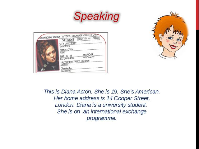This is Diana Acton. She is 19. She's American. Her home address is 14 Cooper...