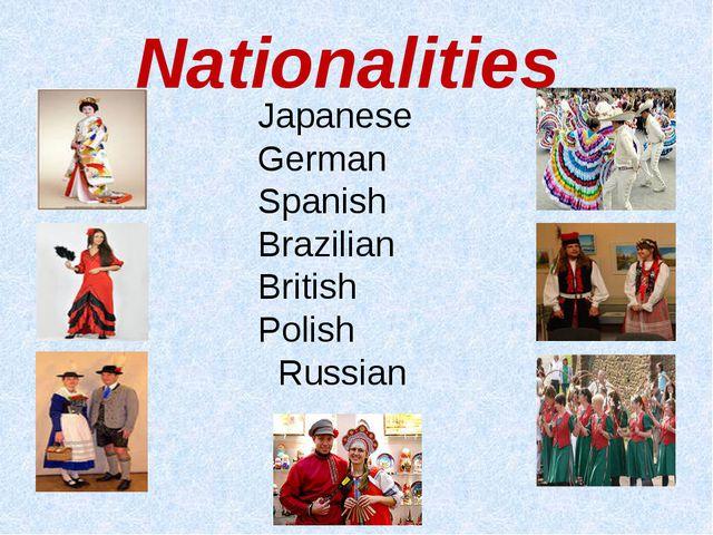 Nationalities Japanese German Spanish Brazilian British Polish Russian