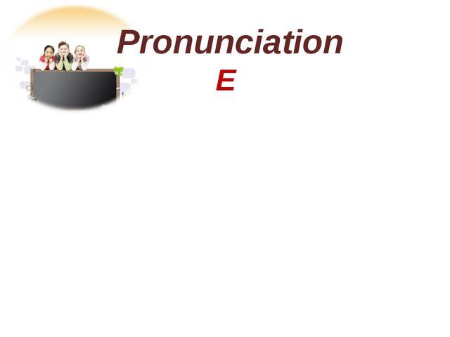 Pronunciation E