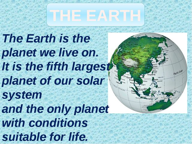 The Earth is the planet we live on. It is the fifth largest planet of our sol...