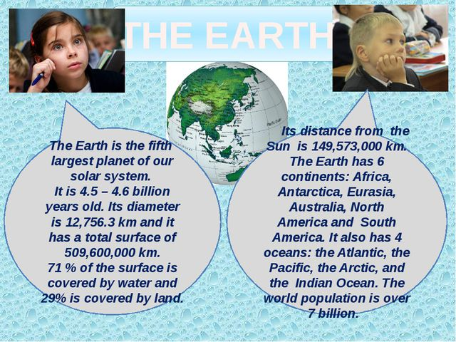 THE EARTH The Earth is the fifth largest planet of our solar system. It is 4....