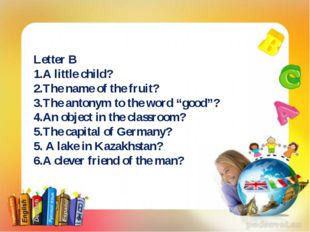 Letter B 1.A little child? 2.The name of the fruit? 3.The antonym to the word