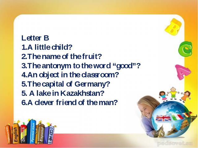 Letter B 1.A little child? 2.The name of the fruit? 3.The antonym to the word...