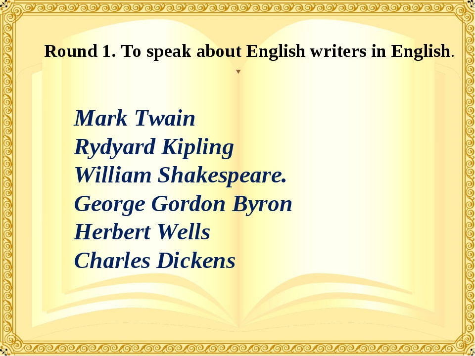 Round 1. To speak about English writers in English. Mark Twain Rydyard Kiplin...