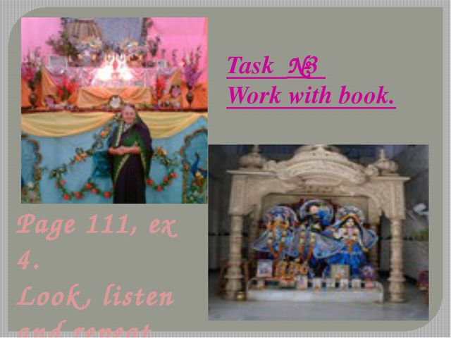 Task №3 Work with book. Page 111, ex 4. Look, listen and repeat