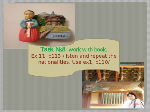 Task №8 work with book. Ex 11, p113 /listen and repeat the nationalities. Us...
