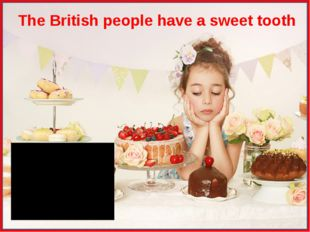 The British people have a sweet tooth