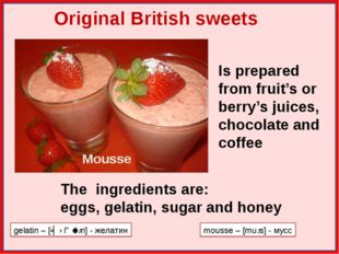 Mousse Is prepared from fruit's or berry's juices, chocolate and coffee The