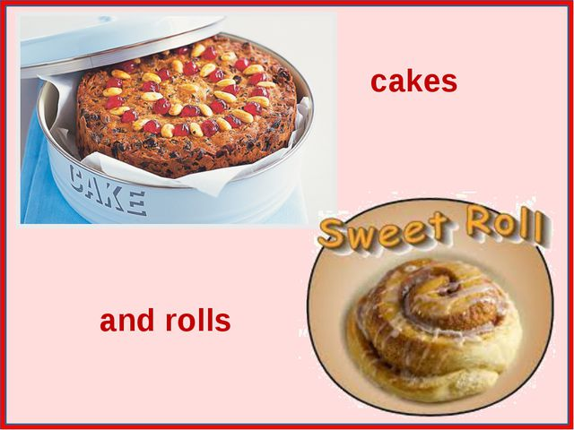 cakes and rolls