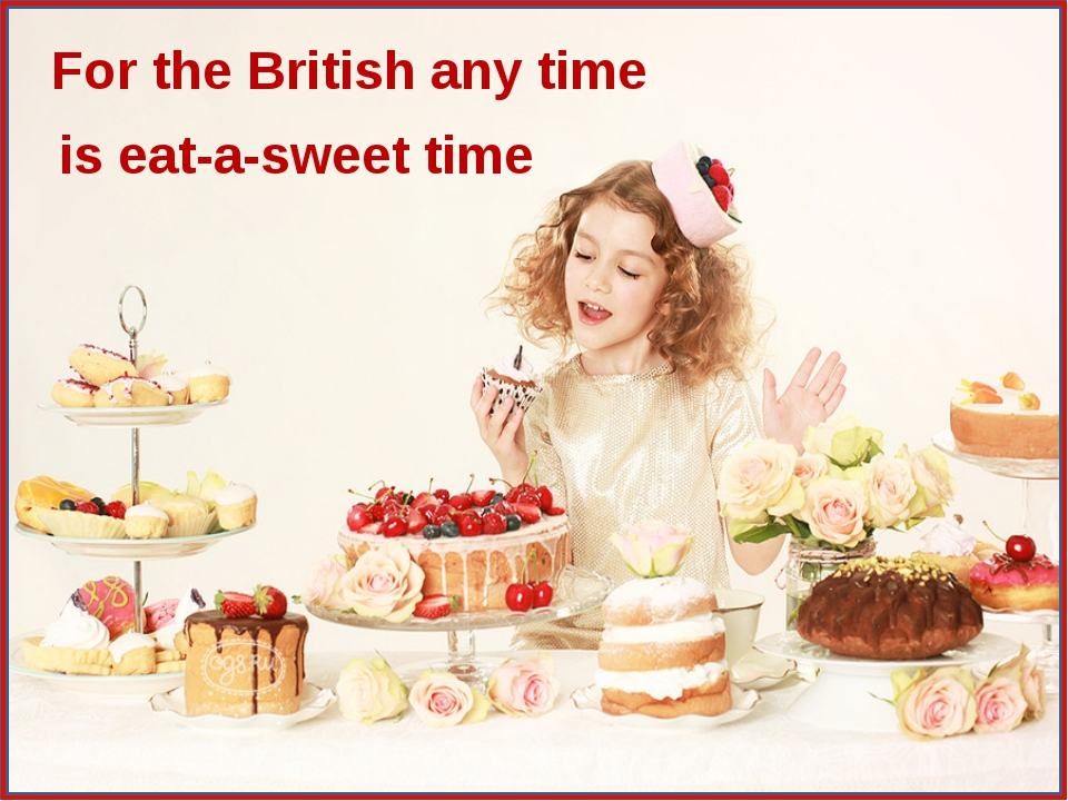 For the British any time is eat-a-sweet time