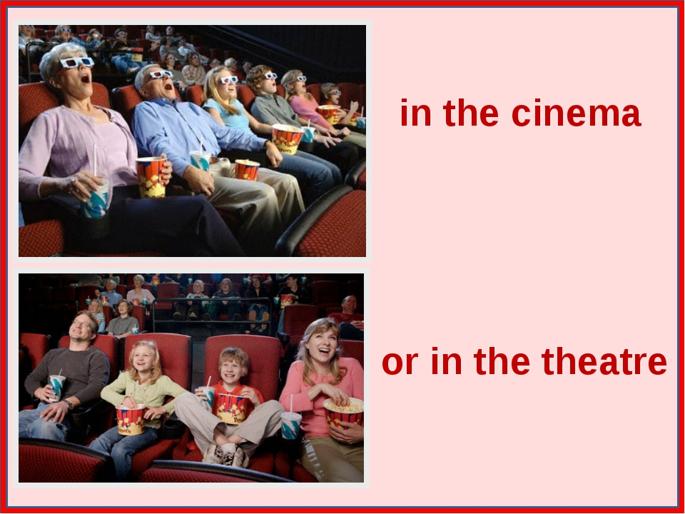 in the cinema or in the theatre
